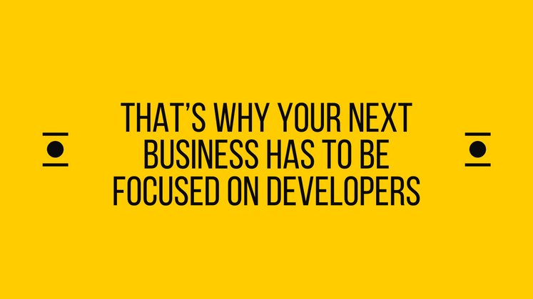 Cover image for That's why your next business has to be focused on Developers